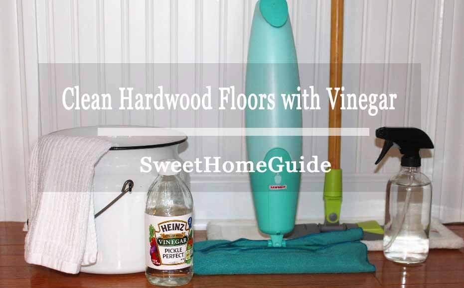 How to Clean Hardwood Floors with Vinegar Step To Step Guide